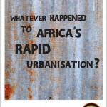 Whatever happened to Africa's rapid urbanisation – new