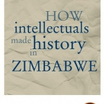 How intellectuals made history in Zimbabwe
