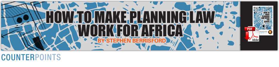 HOW TO MAKE PLANNING LAW WORK FOR AFRICA - BY STEPHEN BERRISFORD