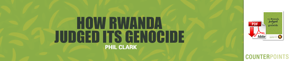 HOW RWANDA JUDGED ITS GENOCIDE - BY PHIL CLARK
