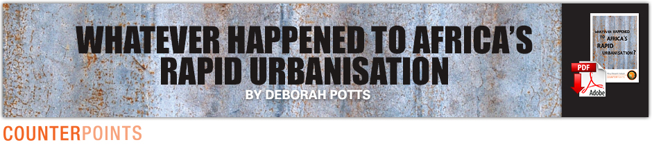 WHATEVER HAPPENED TO AFRICA'S RAPID URBANISATION by DEBORAH POTTS