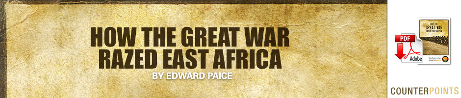 HOW THE GREAT WAR RAZED EAST AFRICA By Edward Paice